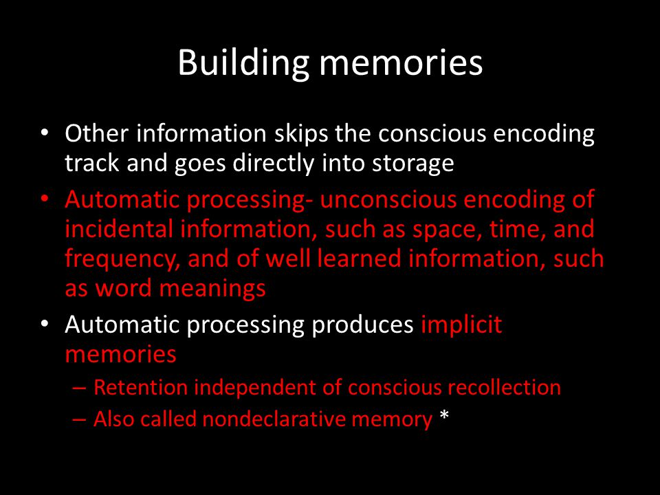 Building memories Other information skips the conscious encoding track and goes directly into storage.