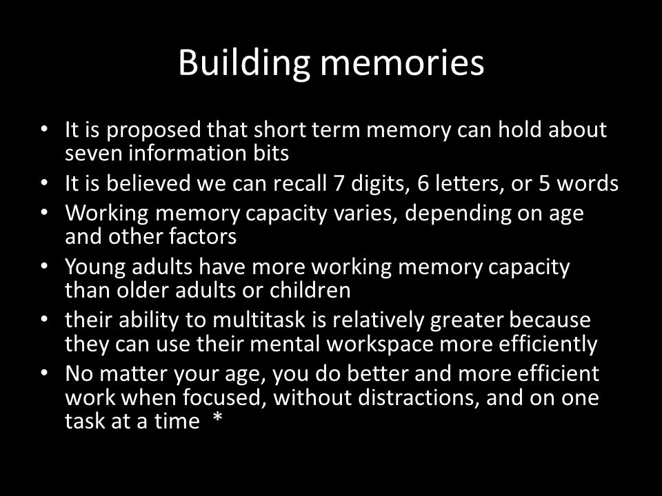 Building memories It is proposed that short term memory can hold about seven information bits.