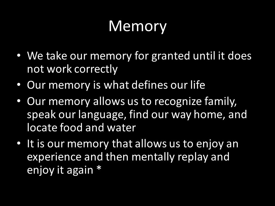 Memory We take our memory for granted until it does not work correctly