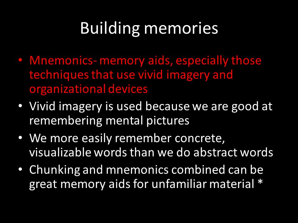 Building memories Mnemonics- memory aids, especially those techniques that use vivid imagery and organizational devices.