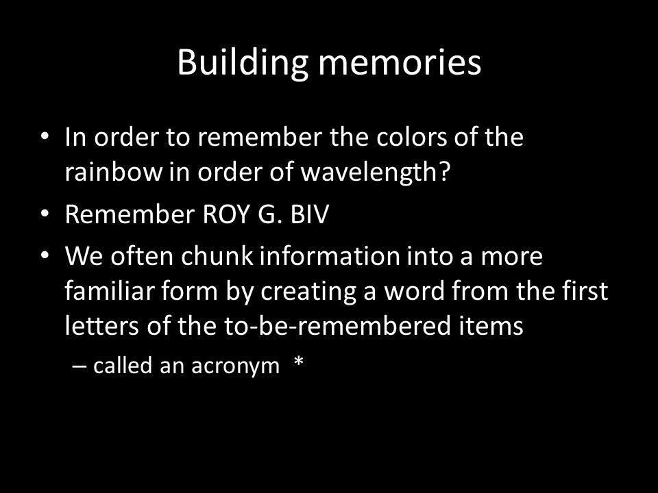 Building memories In order to remember the colors of the rainbow in order of wavelength Remember ROY G. BIV.