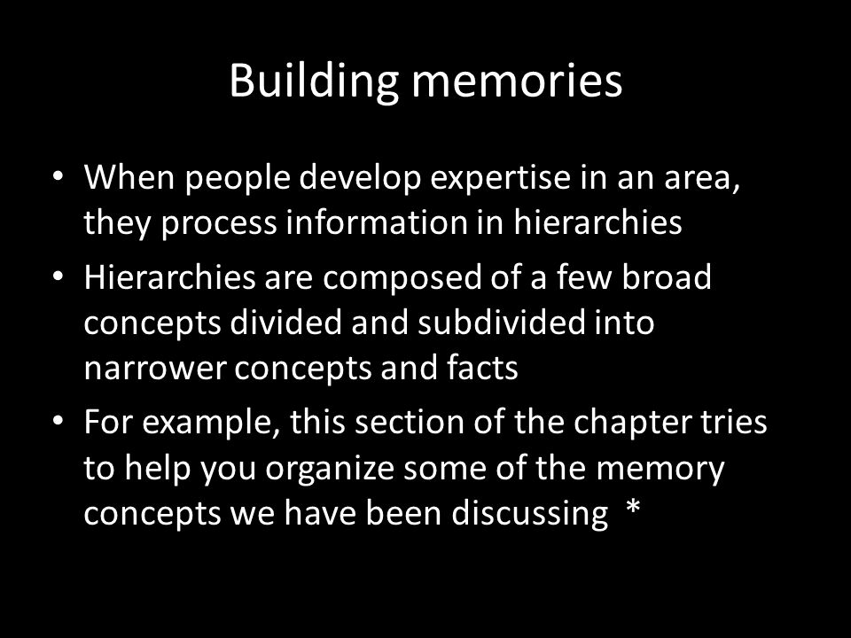 Building memories When people develop expertise in an area, they process information in hierarchies.