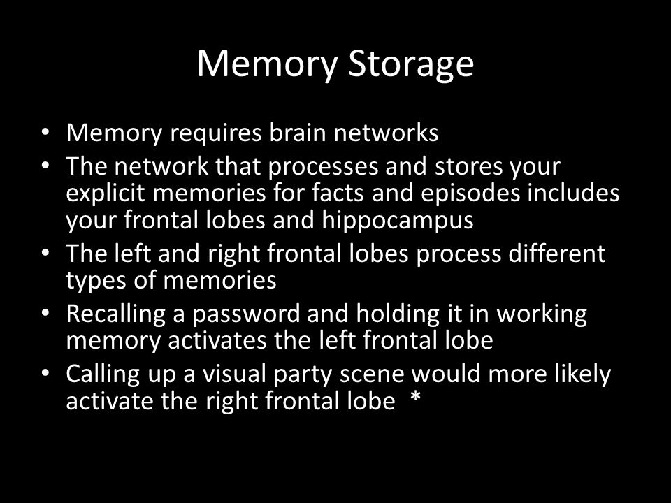 Memory Storage Memory requires brain networks
