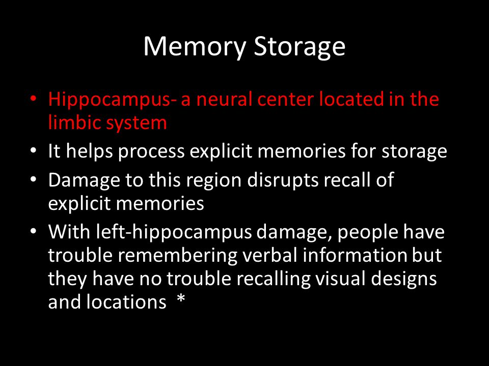Memory Storage Hippocampus- a neural center located in the limbic system. It helps process explicit memories for storage.