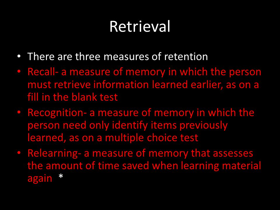 Retrieval There are three measures of retention