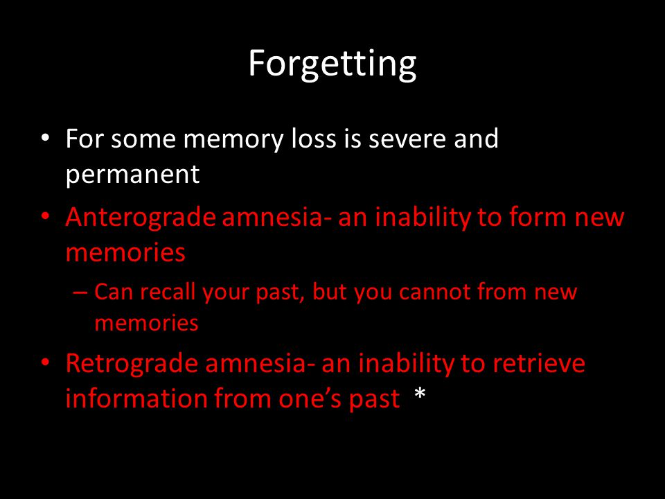 Forgetting For some memory loss is severe and permanent