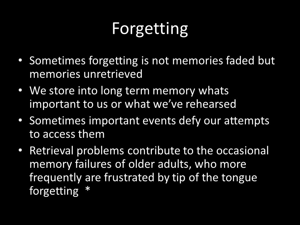 Forgetting Sometimes forgetting is not memories faded but memories unretrieved.
