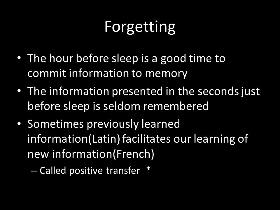Forgetting The hour before sleep is a good time to commit information to memory.