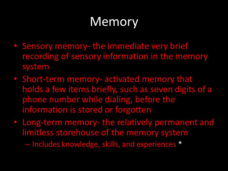 Memory Sensory memory- the immediate very brief recording of sensory information in the memory system.