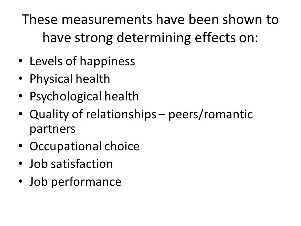 These measurements have been shown to have strong determining effects on: