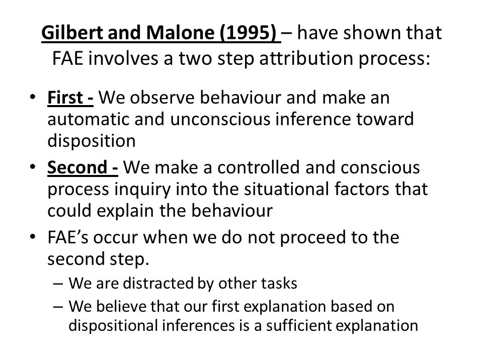 Gilbert and Malone (1995) – have shown that FAE involves a two step attribution process: