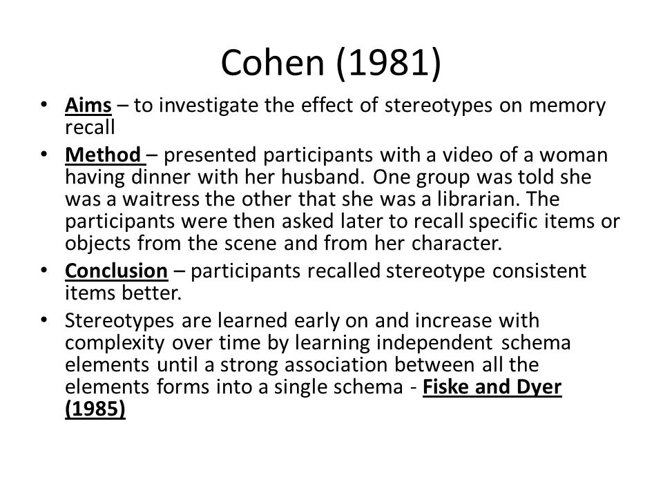 Cohen (1981) Aims – to investigate the effect of stereotypes on memory recall.