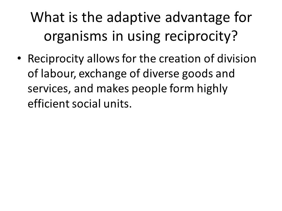 What is the adaptive advantage for organisms in using reciprocity