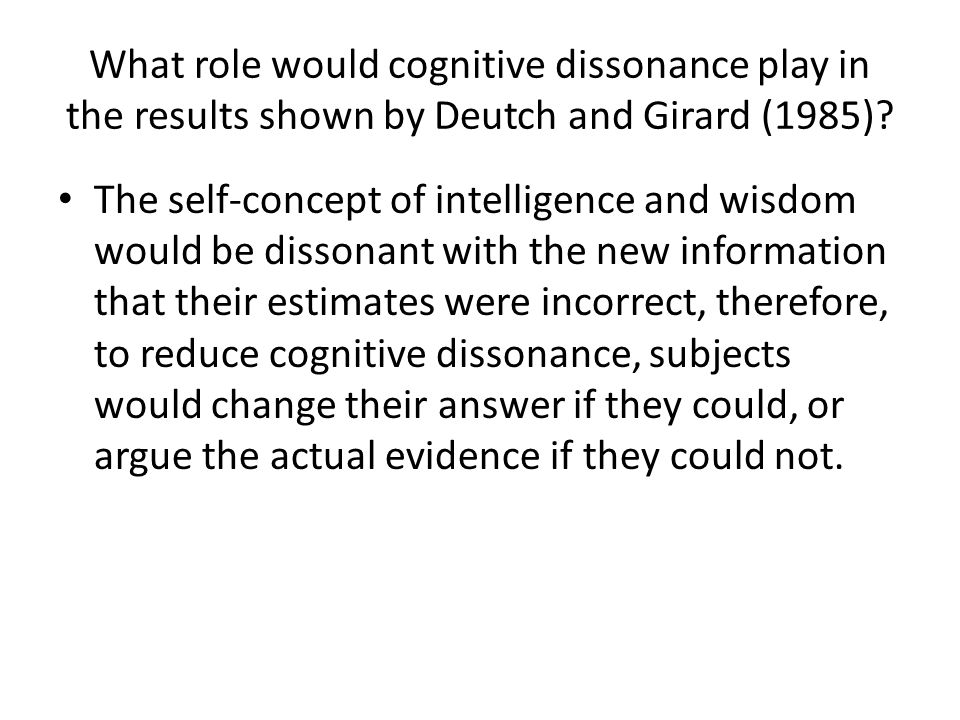 What role would cognitive dissonance play in the results shown by Deutch and Girard (1985)