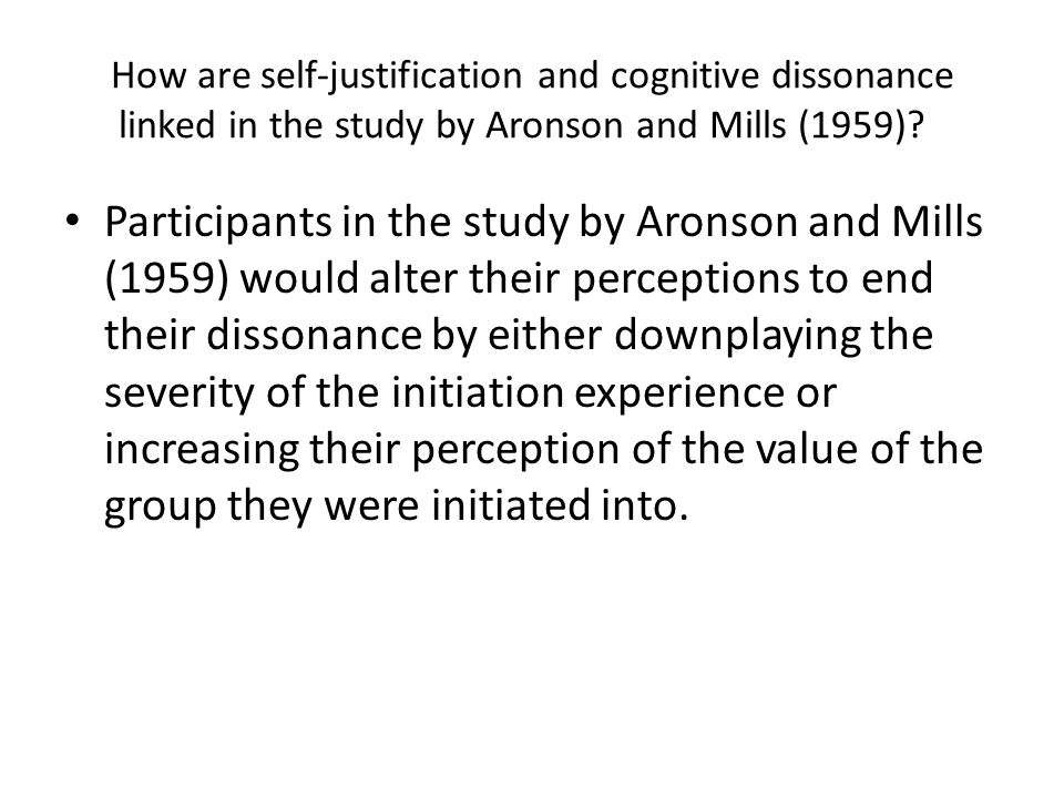 How are self-justification and cognitive dissonance linked in the study by Aronson and Mills (1959)