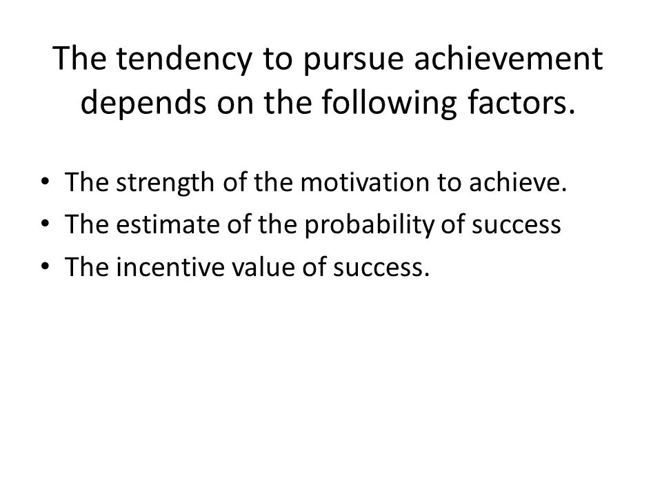The tendency to pursue achievement depends on the following factors.