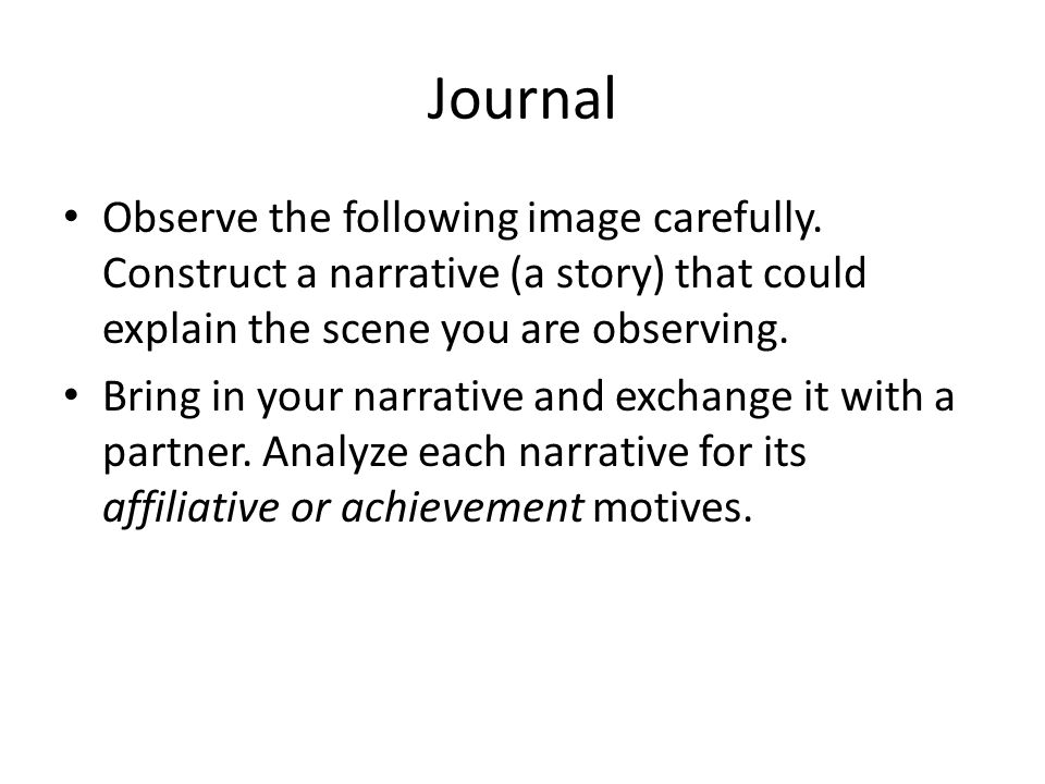 Journal Observe the following image carefully. Construct a narrative (a story) that could explain the scene you are observing.
