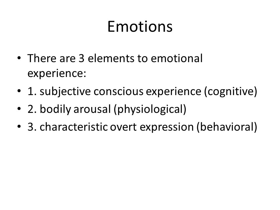 Emotions There are 3 elements to emotional experience: