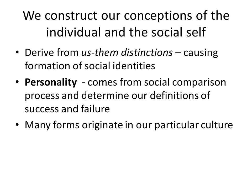 We construct our conceptions of the individual and the social self