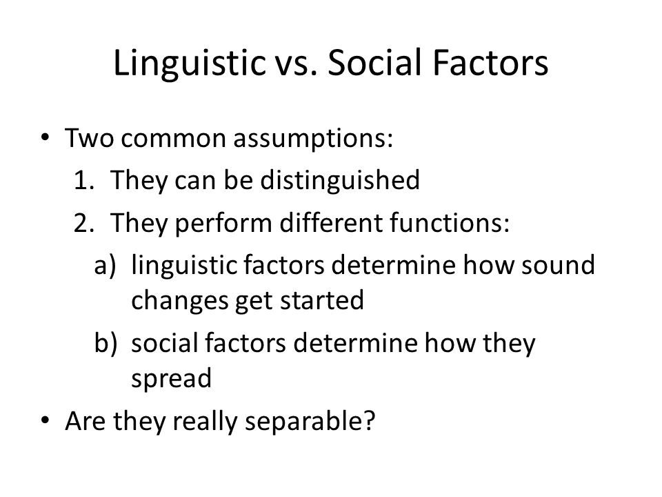 Linguistic vs. Social Factors