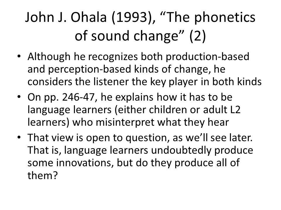 John J. Ohala (1993), The phonetics of sound change (2)