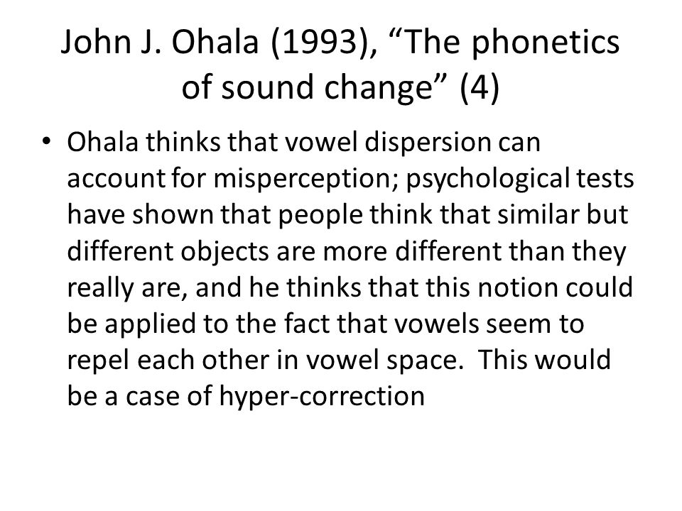 John J. Ohala (1993), The phonetics of sound change (4)