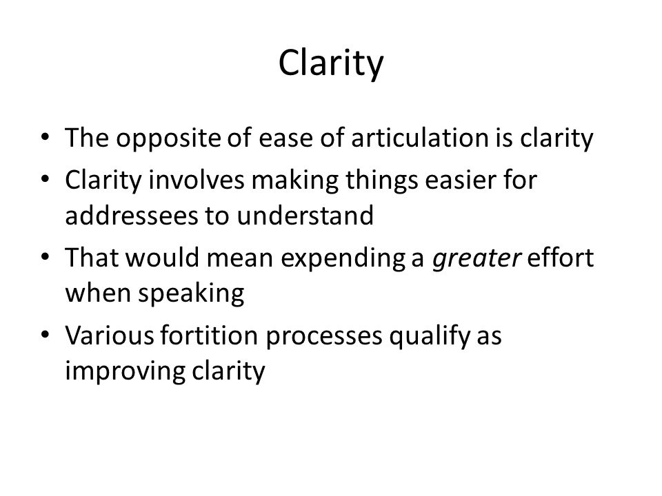 Clarity The opposite of ease of articulation is clarity