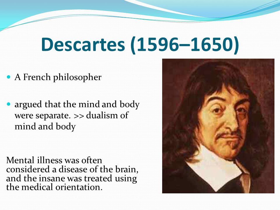 Descartes (1596–1650) A French philosopher