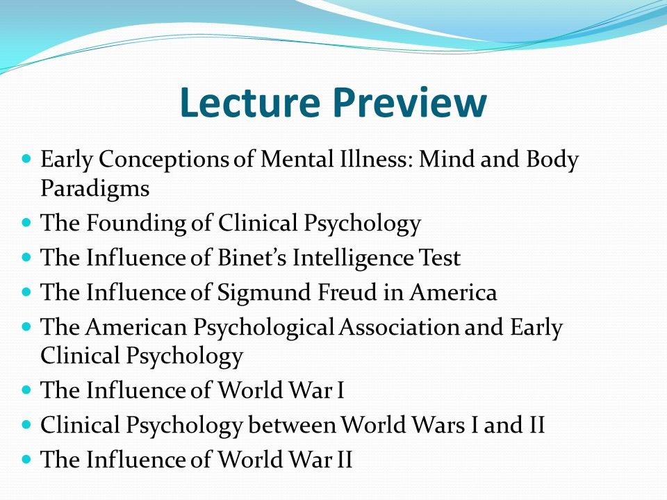 Lecture Preview Early Conceptions of Mental Illness: Mind and Body Paradigms. The Founding of Clinical Psychology.