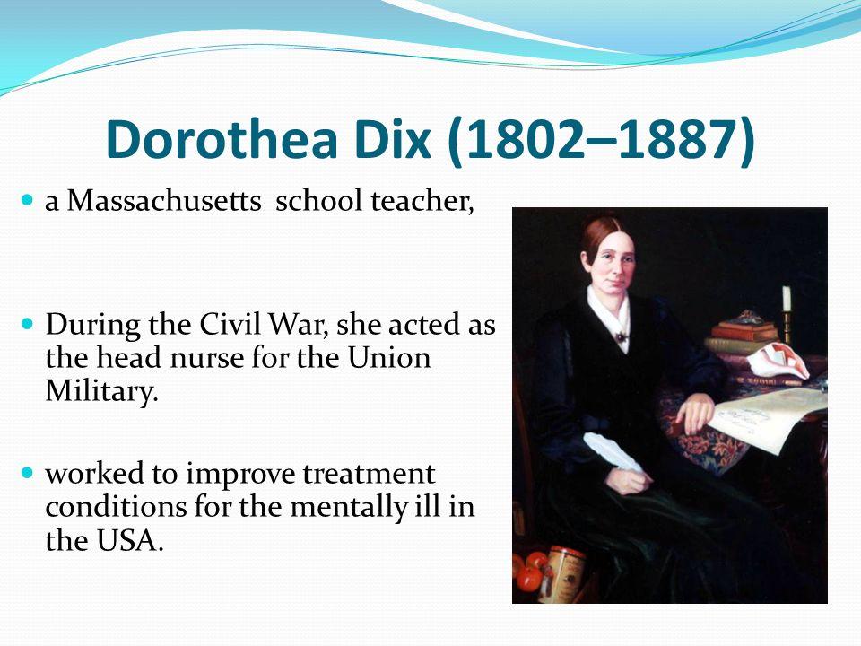 Dorothea Dix (1802–1887) a Massachusetts school teacher,