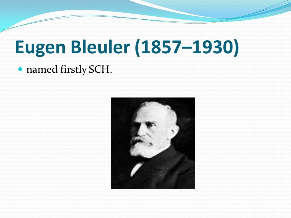 Eugen Bleuler (1857–1930) named firstly SCH.