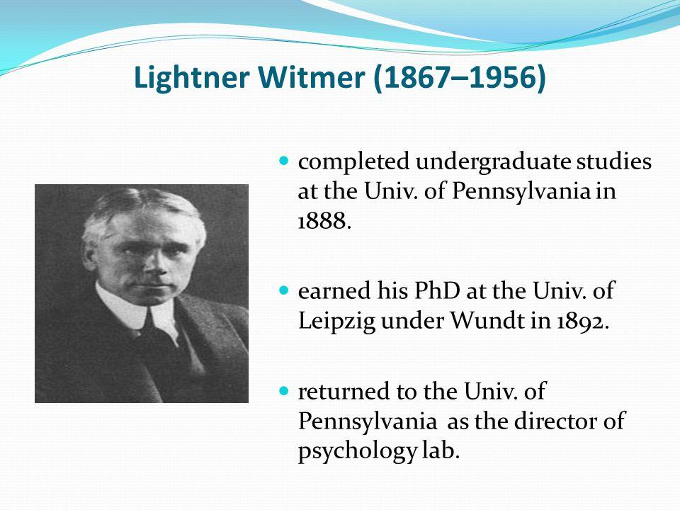 Lightner Witmer (1867–1956) completed undergraduate studies at the Univ. of Pennsylvania in 1888.