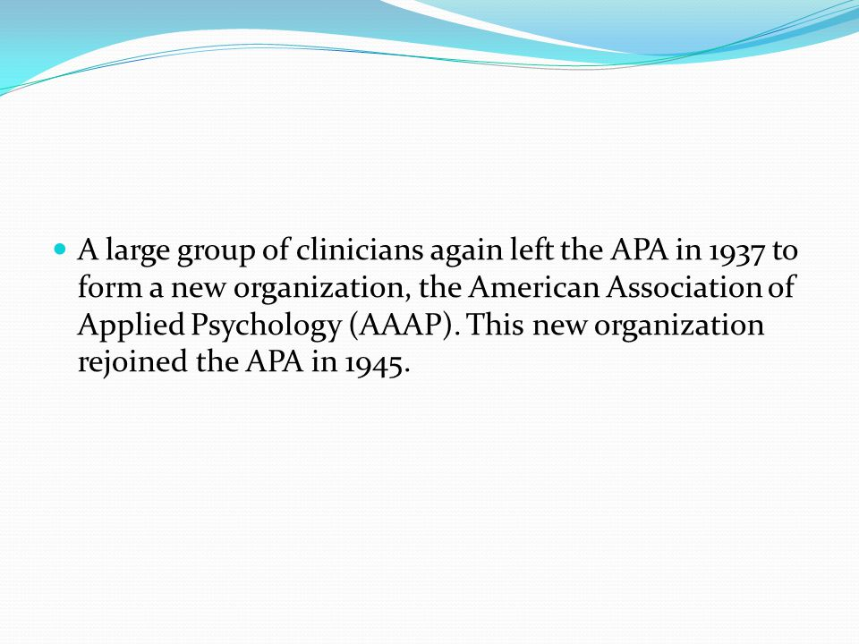A large group of clinicians again left the APA in 1937 to form a new organization, the American Association of Applied Psychology (AAAP).