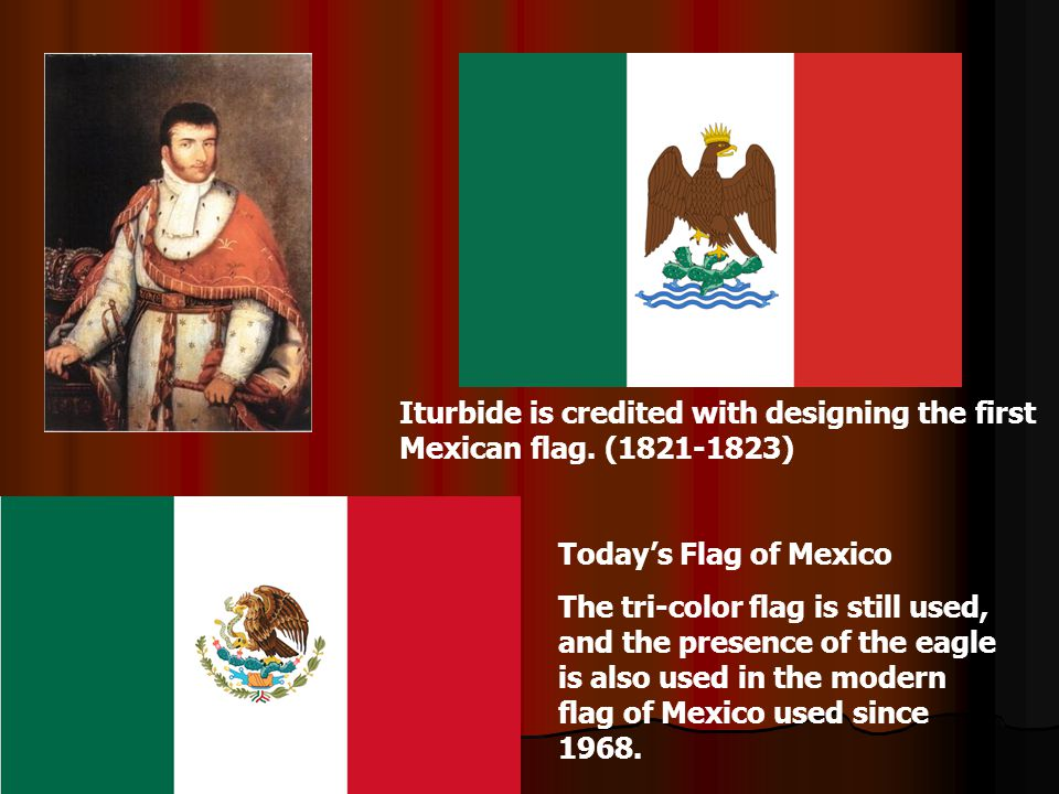 Iturbide is credited with designing the first Mexican flag. (1821-1823)