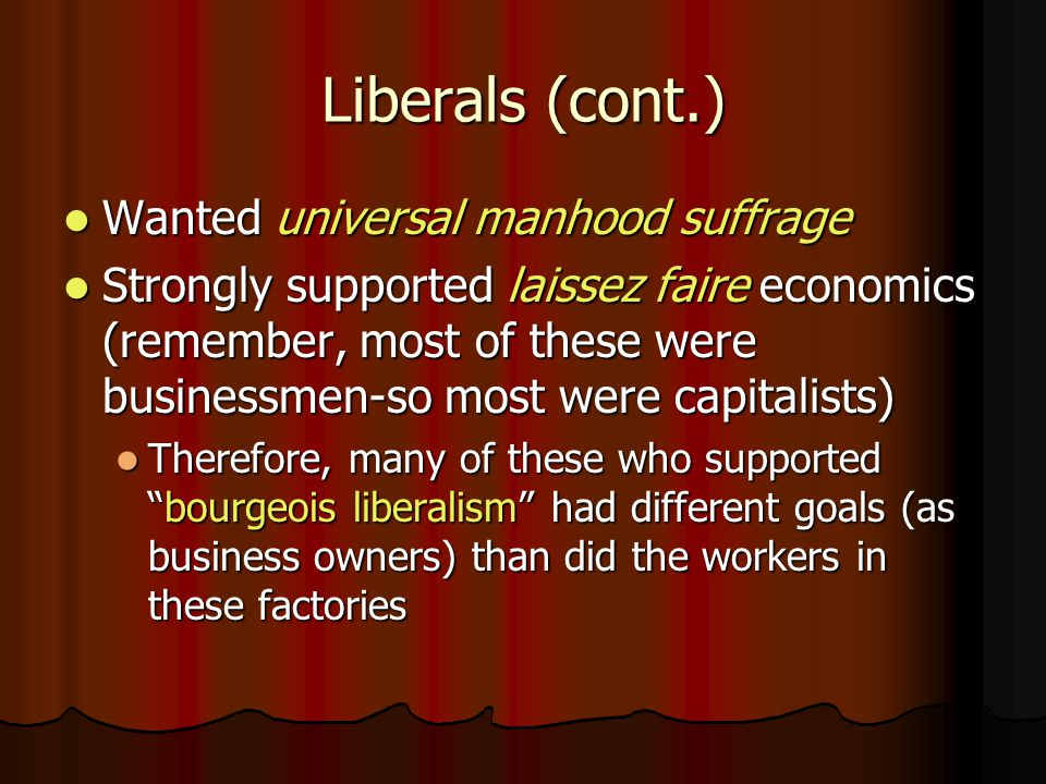 Liberals (cont.) Wanted universal manhood suffrage