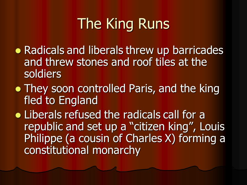 The King Runs Radicals and liberals threw up barricades and threw stones and roof tiles at the soldiers.