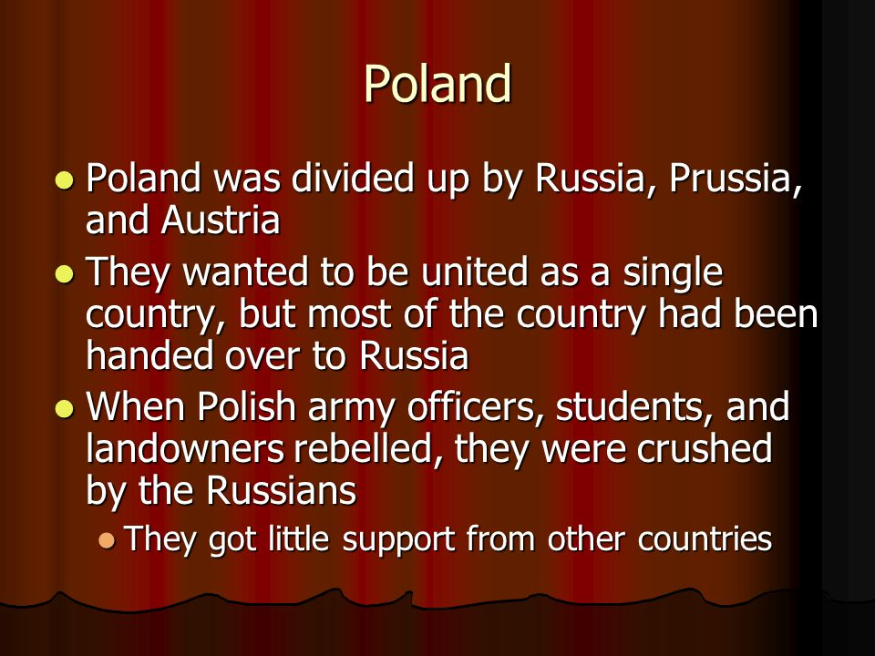 Poland Poland was divided up by Russia, Prussia, and Austria