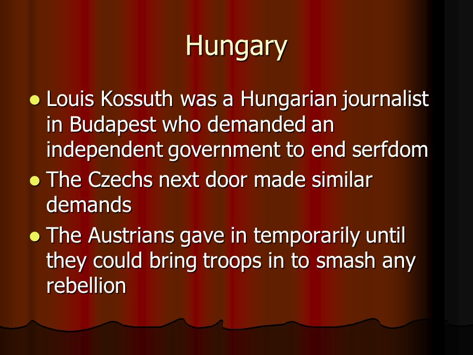 Hungary Louis Kossuth was a Hungarian journalist in Budapest who demanded an independent government to end serfdom.