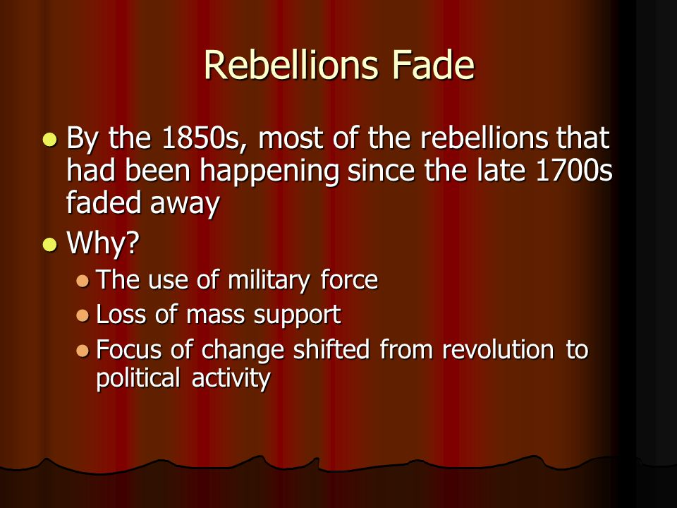 Rebellions Fade By the 1850s, most of the rebellions that had been happening since the late 1700s faded away.