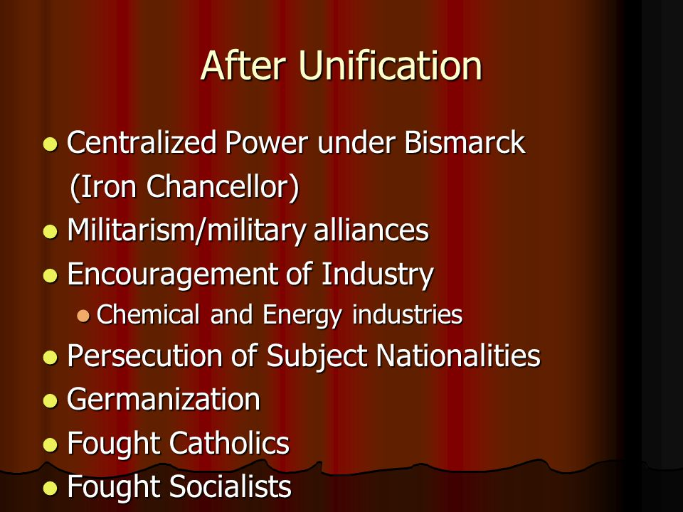 After Unification Centralized Power under Bismarck (Iron Chancellor)