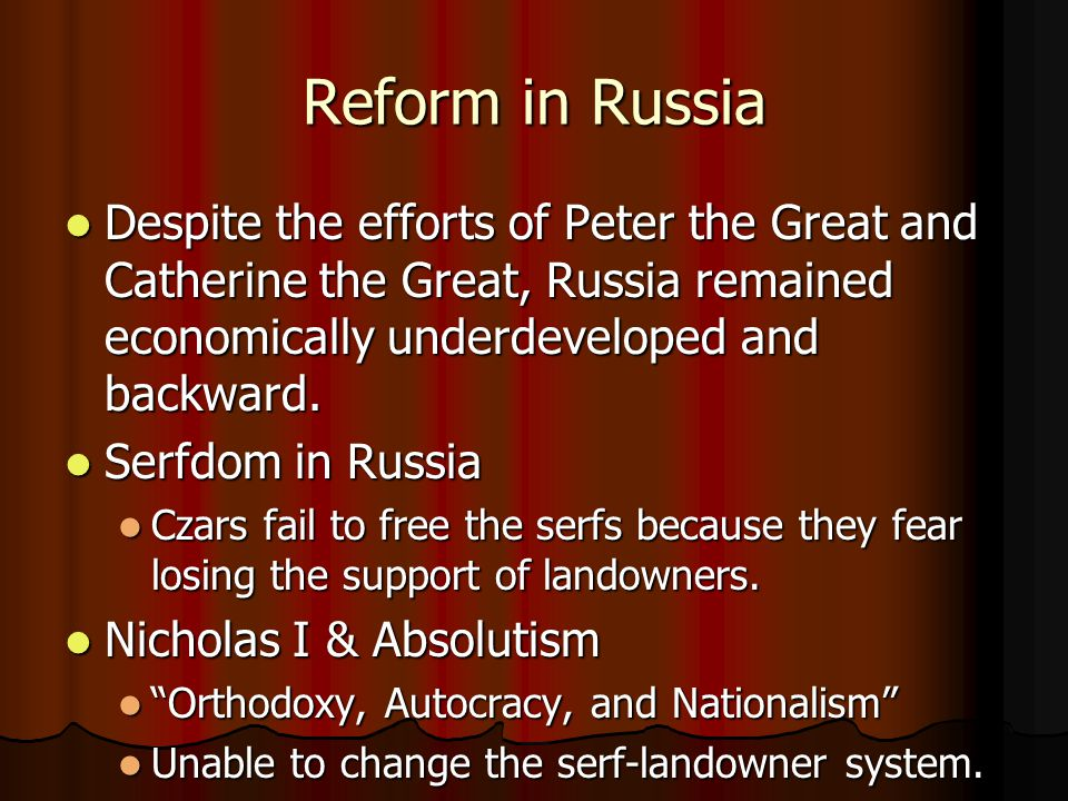 Reform in Russia Despite the efforts of Peter the Great and Catherine the Great, Russia remained economically underdeveloped and backward.