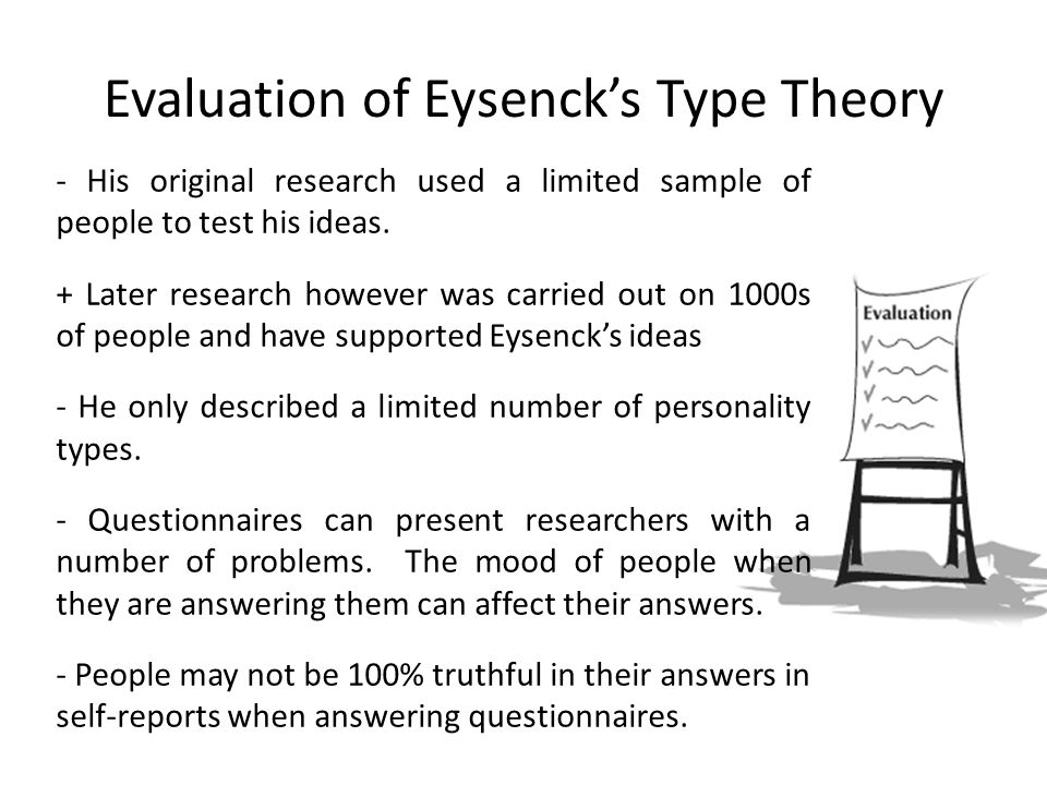 critical evaluation of eysencks theory Evaluation of eysenck 's theory there is some empirical support for eysenck's theory, but a number of critics have argued that the data are flawed.