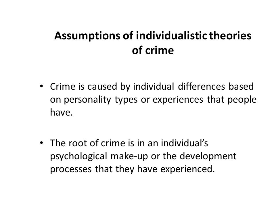 Assumptions of individualistic theories of crime