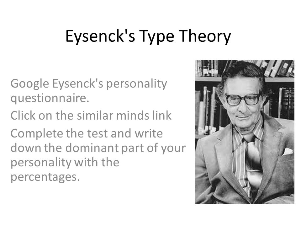 Eysenck s Type Theory Google Eysenck s personality questionnaire.