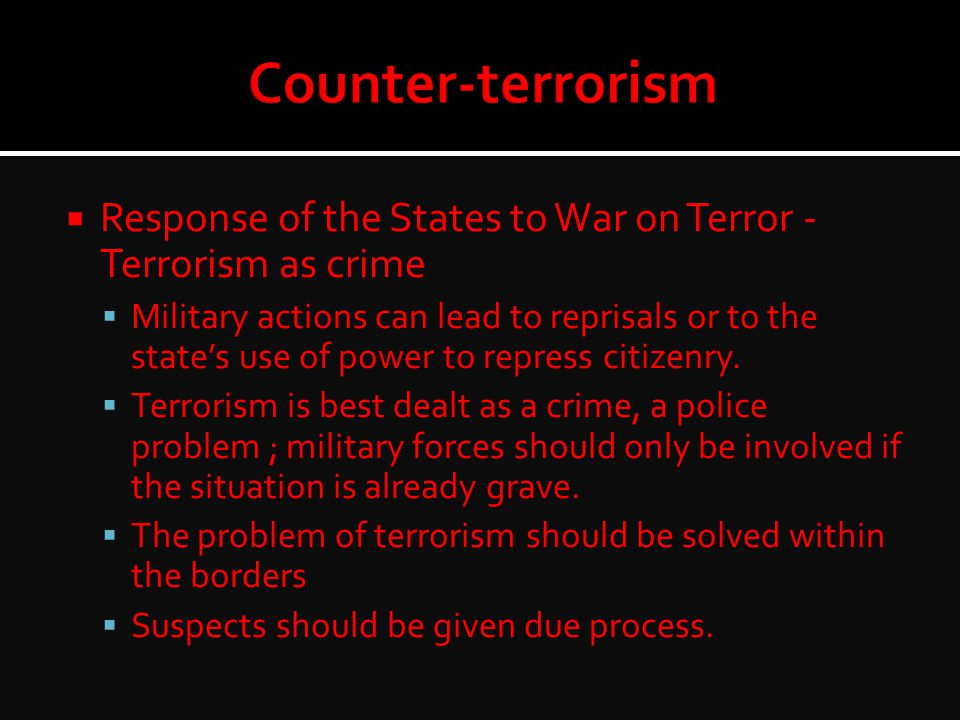 Counter-terrorism Response of the States to War on Terror - Terrorism as crime.