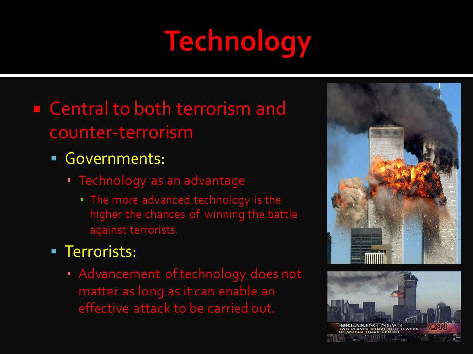 Technology Central to both terrorism and counter-terrorism
