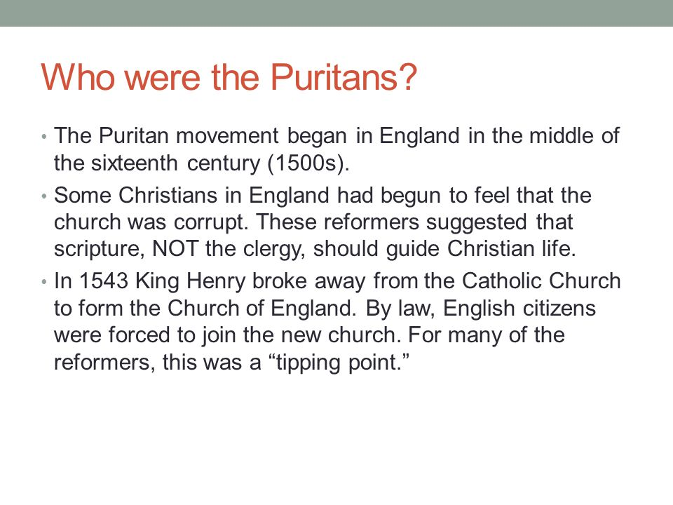Who were the Puritans The Puritan movement began in England in the middle of the sixteenth century (1500s).