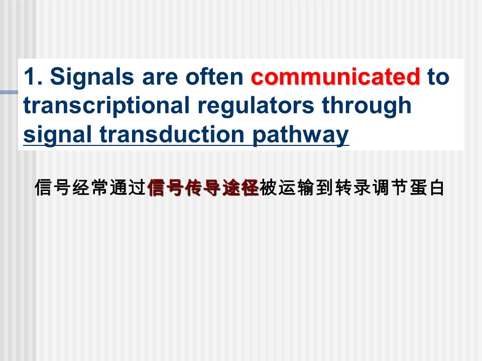 1. Signals are often communicated to transcriptional regulators through signal transduction pathway