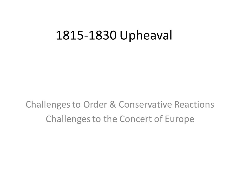 1815-1830 Upheaval Challenges to Order & Conservative Reactions