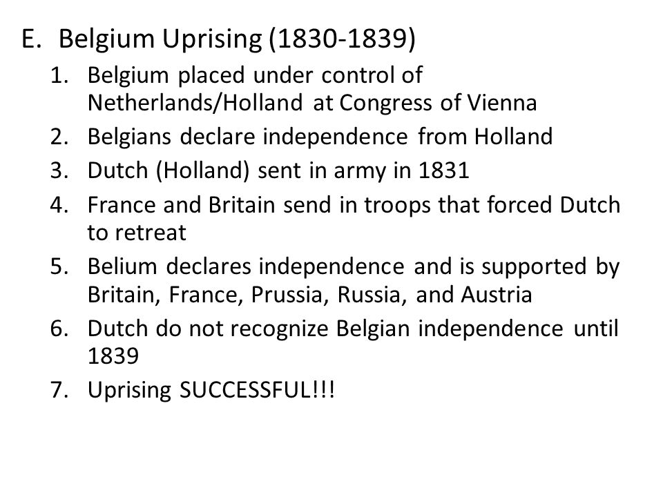 Belgium Uprising (1830-1839) Belgium placed under control of Netherlands/Holland at Congress of Vienna.